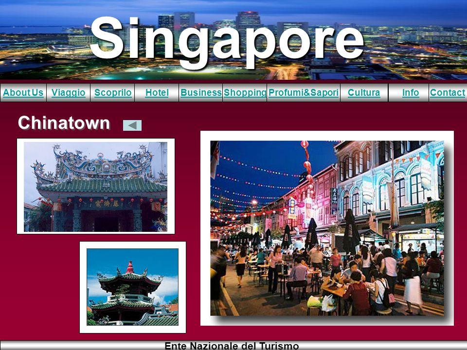 Singapore About UsViaggioScopriloHotelBusinessShoppingInfoProfumi&SaporiCulturaContact Ente Nazionale del Turismo Chinatown