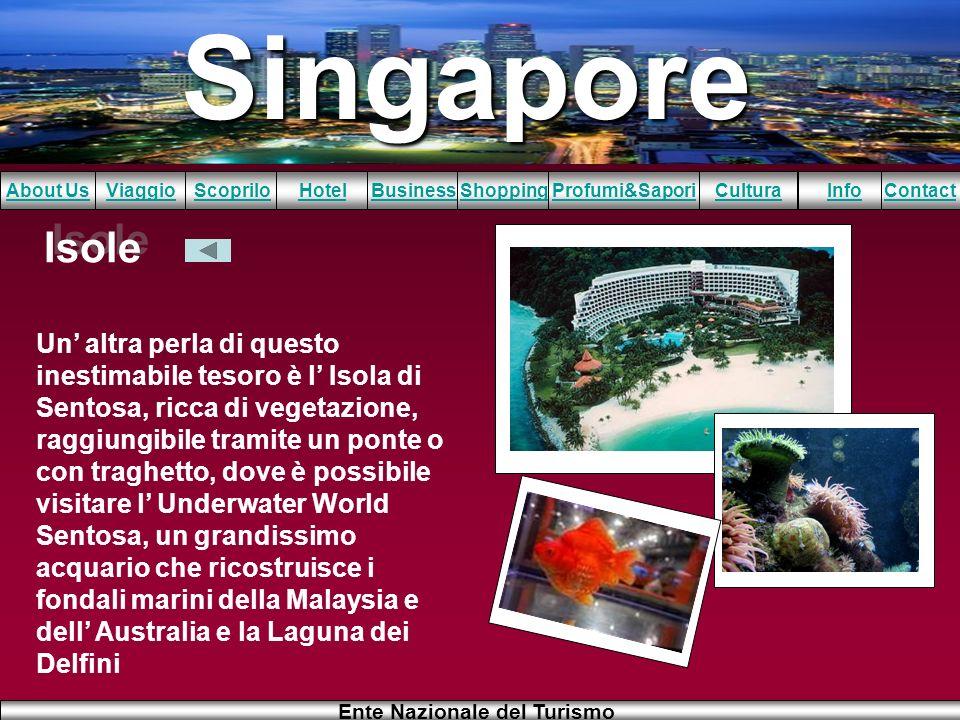 Singapore About UsViaggioScopriloHotelBusinessShoppingInfoProfumi&SaporiCulturaContact Ente Nazionale del Turismo Isole Un altra perla di questo inest