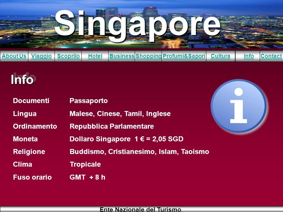 Singapore About UsViaggioScopriloHotelBusinessShoppingInfoProfumi&SaporiCulturaContact Ente Nazionale del Turismo InfoInfo DocumentiPassaporto LinguaM