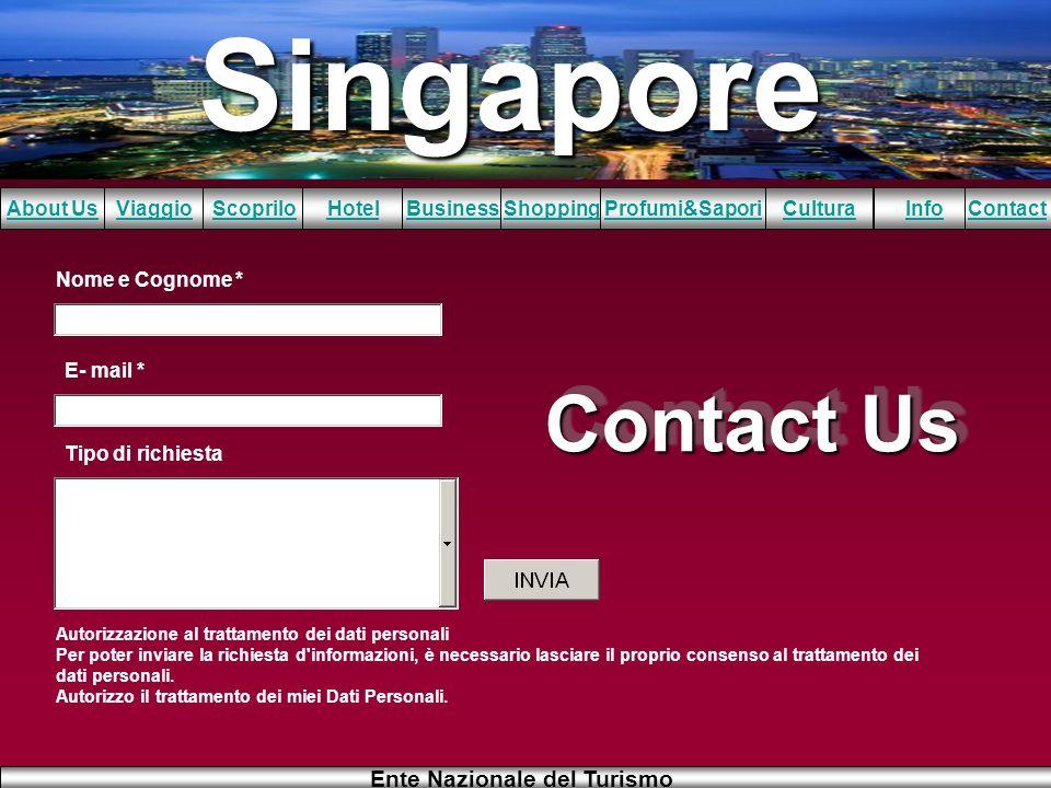 Singapore About UsViaggioScopriloHotelBusinessShoppingInfoProfumi&SaporiCulturaContact Ente Nazionale del Turismo Contact Us Nome e Cognome * E- mail