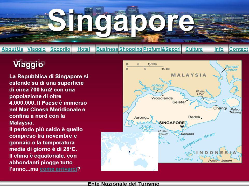 Singapore About UsViaggioScopriloHotelBusinessShoppingInfoProfumi&SaporiCulturaContact Ente Nazionale del Turismo ViaggioViaggio La Repubblica di Sing