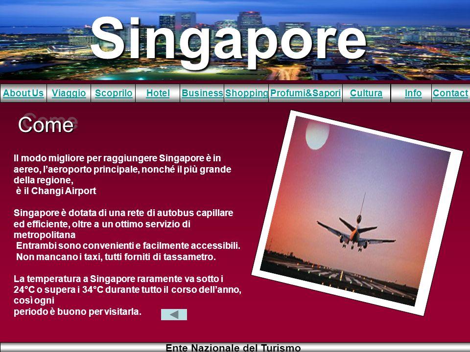 Singapore About UsViaggioScopriloHotelBusinessShoppingInfoProfumi&SaporiCulturaContact Ente Nazionale del Turismo ComeCome Il modo migliore per raggiu