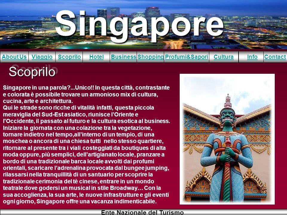 Singapore About UsViaggioScopriloHotelBusinessShoppingInfoProfumi&SaporiCulturaContact Ente Nazionale del Turismo ScopriloScoprilo Singapore in una pa