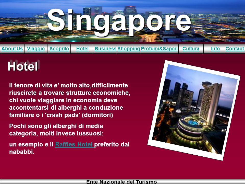 Singapore About UsViaggioScopriloHotelBusinessShoppingInfoProfumi&SaporiCulturaContact Ente Nazionale del Turismo HotelHotel Il tenore di vita e molto