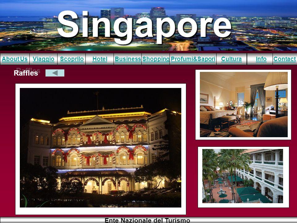 Singapore About UsViaggioScopriloHotelBusinessShoppingInfoProfumi&SaporiCulturaContact Ente Nazionale del Turismo Raffles