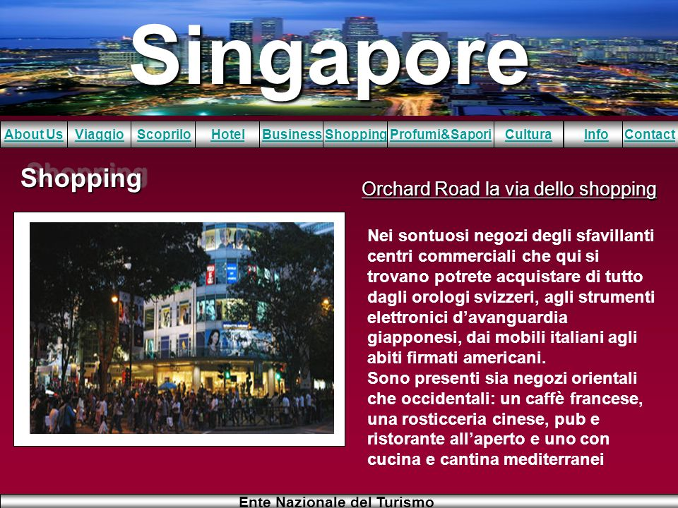 Singapore About UsViaggioScopriloHotelBusinessShoppingInfoProfumi&SaporiCulturaContact Ente Nazionale del Turismo ShoppingShopping Orchard Road la via