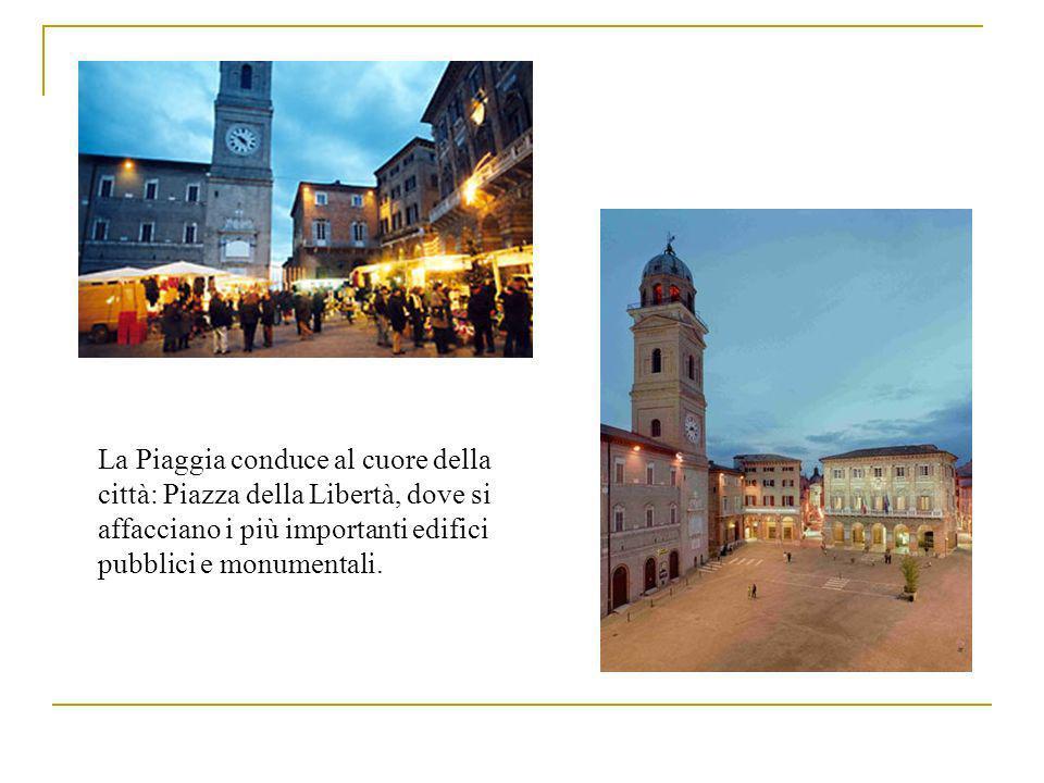 La Piaggia conduce al cuore della città: Piazza della Libertà, dove si affacciano i più importanti edifici pubblici e monumentali.