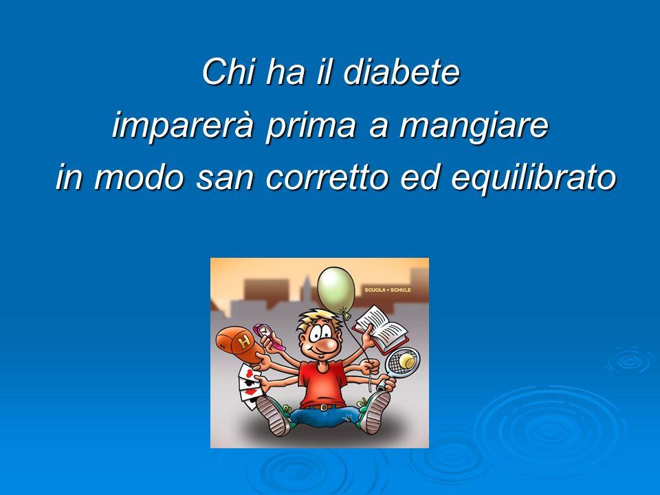 Chi ha il diabete imparerà prima a mangiare in modo san corretto ed equilibrato in modo san corretto ed equilibrato
