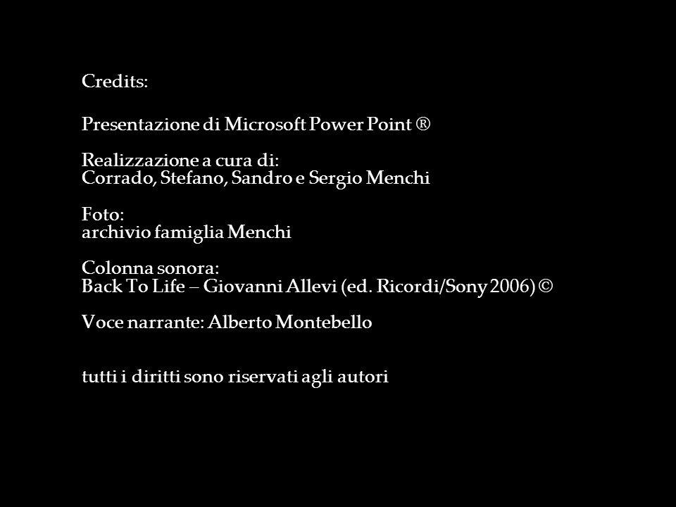 Credits: Presentazione di Microsoft Power Point ® Realizzazione a cura di: Corrado, Stefano, Sandro e Sergio Menchi Foto: archivio famiglia Menchi Col