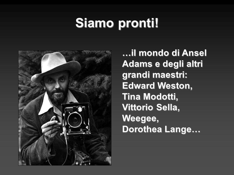 Siamo pronti! …il mondo di Ansel Adams e degli altri grandi maestri: Edward Weston, Tina Modotti, Vittorio Sella, Weegee, Dorothea Lange…