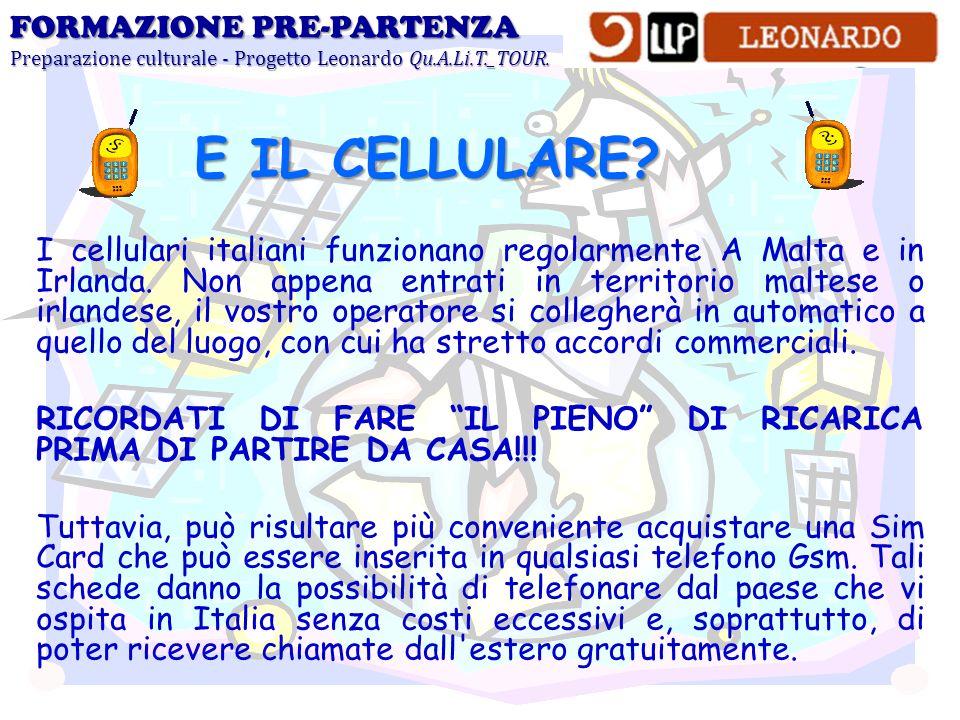 I cellulari italiani funzionano regolarmente A Malta e in Irlanda. Non appena entrati in territorio maltese o irlandese, il vostro operatore si colleg