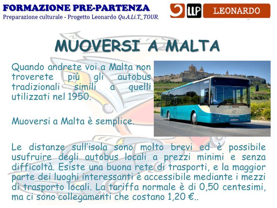 FORMAZIONE PRE-PARTENZA Preparazione culturale - Progetto Leonardo Qu.A.Li.T._TOUR. MUOVERSI A MALTA Quando andrete voi a Malta non troverete più gli