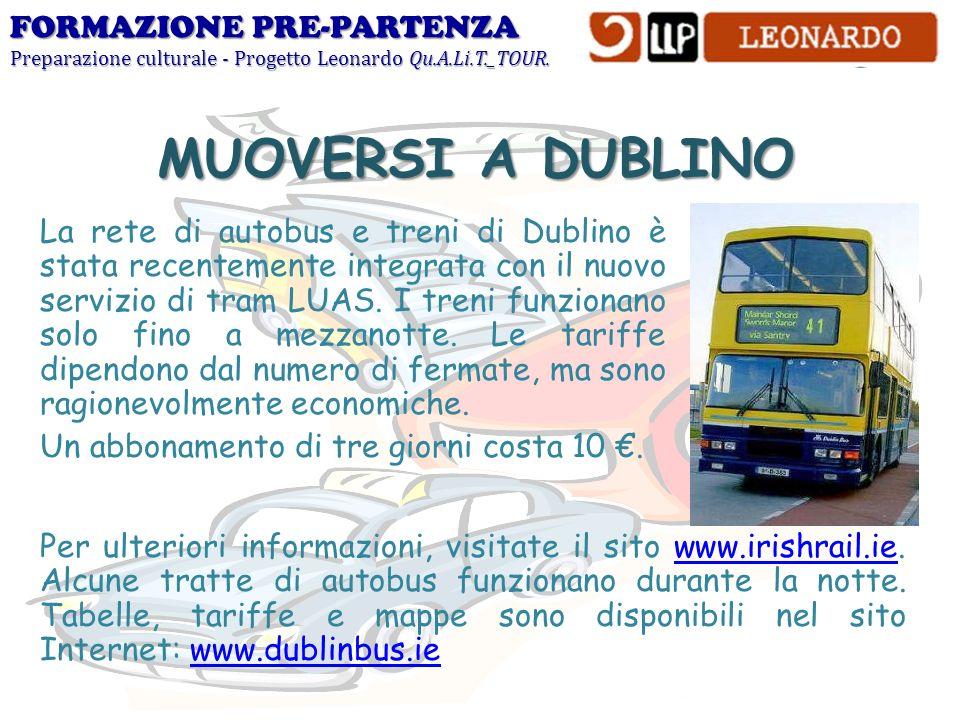 FORMAZIONE PRE-PARTENZA Preparazione culturale - Progetto Leonardo Qu.A.Li.T._TOUR. MUOVERSI A DUBLINO La rete di autobus e treni di Dublino è stata r