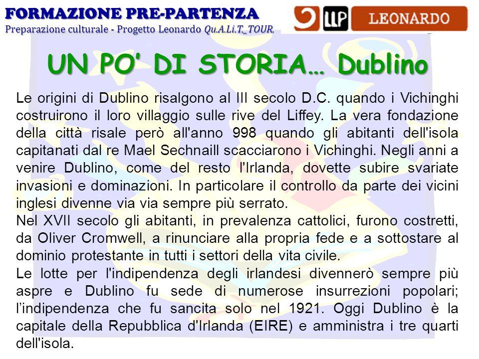 FORMAZIONE PRE-PARTENZA Preparazione culturale - Progetto Leonardo Qu.A.Li.T._TOUR. UN PO DI STORIA… Dublino Le origini di Dublino risalgono al III se