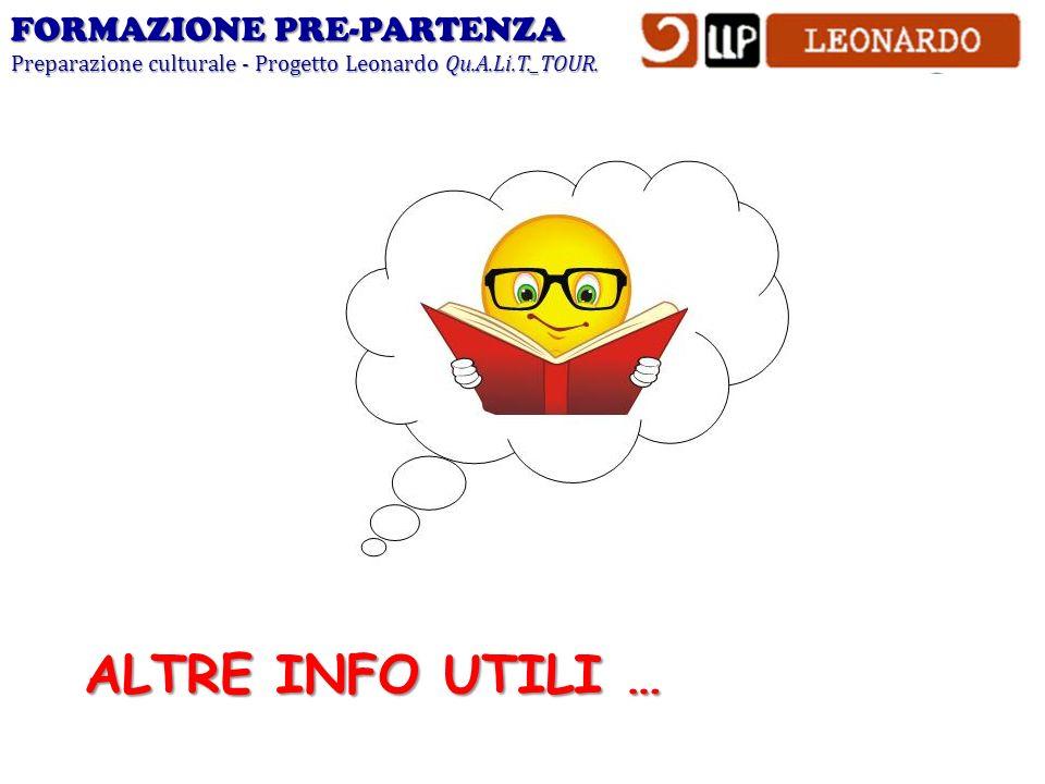FORMAZIONE PRE-PARTENZA Preparazione culturale - Progetto Leonardo Qu.A.Li.T._TOUR. ALTRE INFO UTILI …