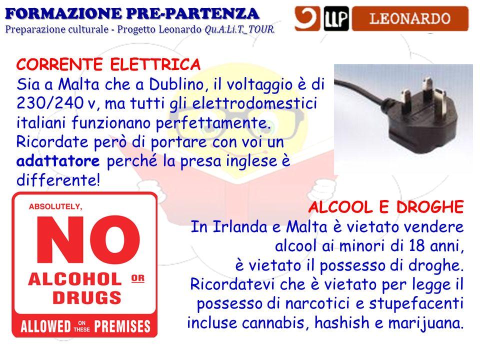 FORMAZIONE PRE-PARTENZA Preparazione culturale - Progetto Leonardo Qu.A.Li.T._TOUR. CORRENTE ELETTRICA Sia a Malta che a Dublino, il voltaggio è di 23