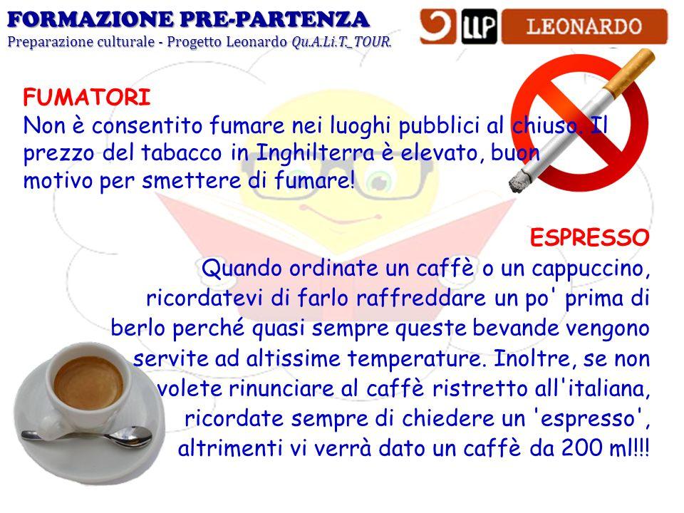 FORMAZIONE PRE-PARTENZA Preparazione culturale - Progetto Leonardo Qu.A.Li.T._TOUR. FUMATORI Non è consentito fumare nei luoghi pubblici al chiuso. Il