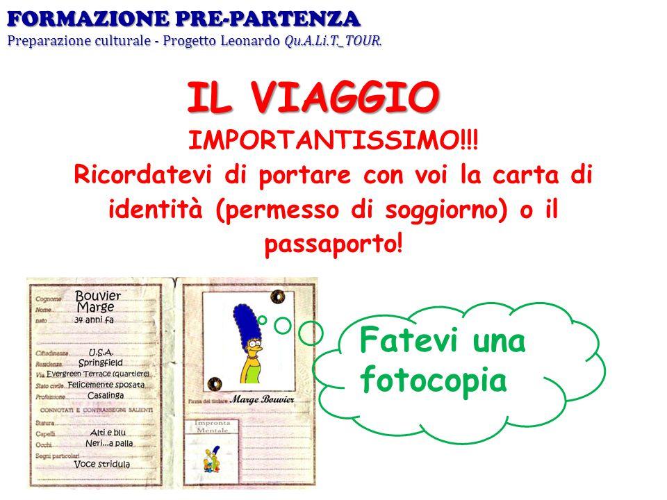 IMPORTANTISSIMO!!! Ricordatevi di portare con voi la carta di identità (permesso di soggiorno) o il passaporto! FORMAZIONE PRE-PARTENZA Preparazione c