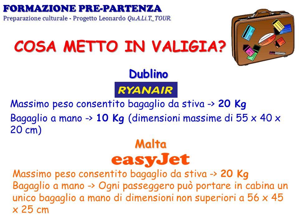 Dublino Massimo peso consentito bagaglio da stiva -> 20 Kg Bagaglio a mano -> 10 Kg (dimensioni massime di 55 x 40 x 20 cm) FORMAZIONE PRE-PARTENZA Pr