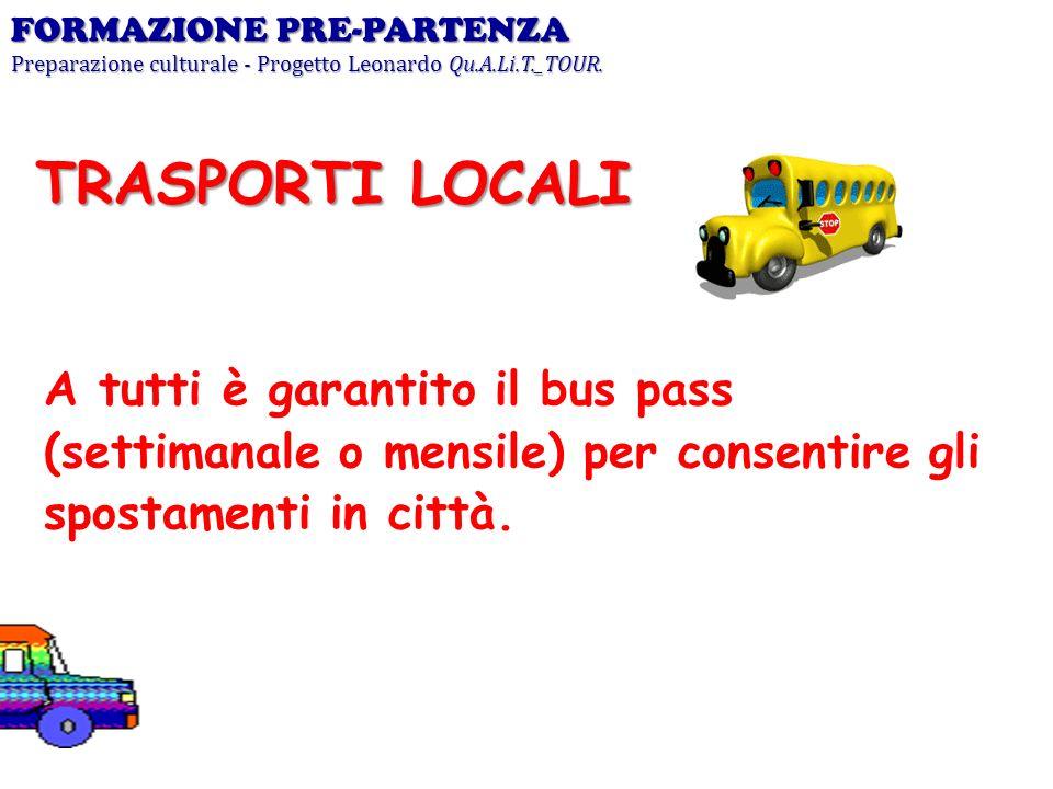 A tutti è garantito il bus pass (settimanale o mensile) per consentire gli spostamenti in città. FORMAZIONE PRE-PARTENZA Preparazione culturale - Prog
