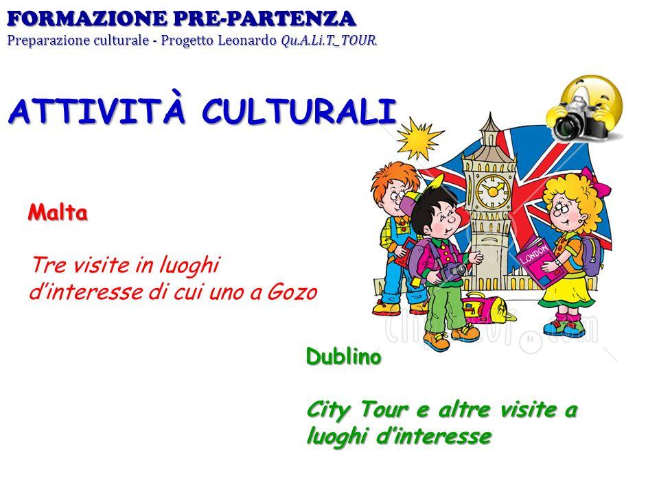 FORMAZIONE PRE-PARTENZA Preparazione culturale - Progetto Leonardo Qu.A.Li.T._TOUR. Malta Tre visite in luoghi dinteresse di cui uno a Gozo ATTIVITÀ C