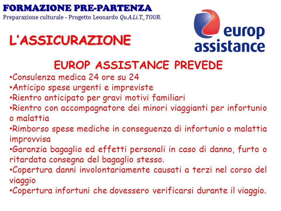 EUROP ASSISTANCE PREVEDE Consulenza medica 24 ore su 24 Anticipo spese urgenti e impreviste Rientro anticipato per gravi motivi familiari Rientro con