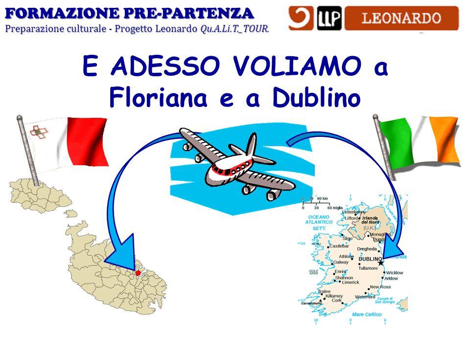 E ADESSO VOLIAMO a Floriana e a Dublino FORMAZIONE PRE-PARTENZA Preparazione culturale - Progetto Leonardo Qu.A.Li.T._TOUR.