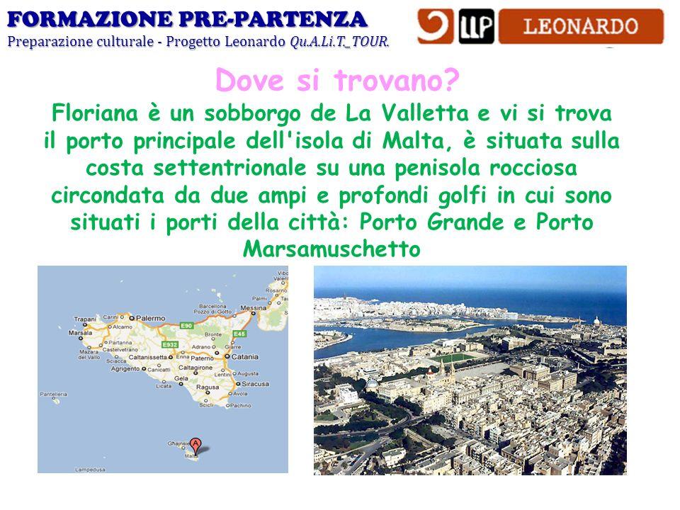FORMAZIONE PRE-PARTENZA Preparazione culturale - Progetto Leonardo Qu.A.Li.T._TOUR. Floriana è un sobborgo de La Valletta e vi si trova il porto princ
