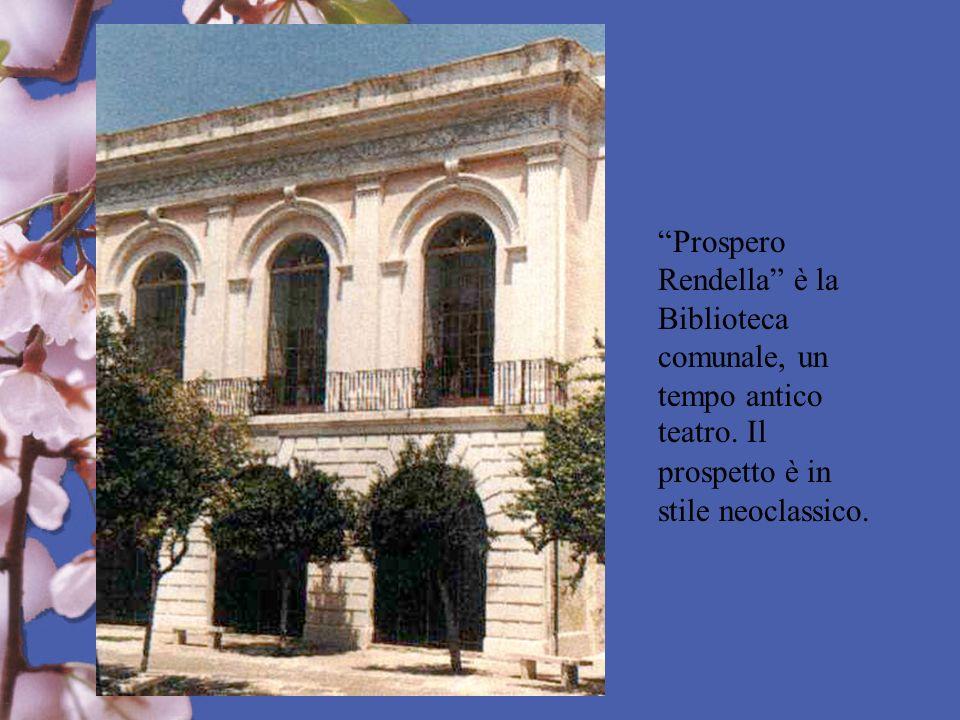 Prospero Rendella è la Biblioteca comunale, un tempo antico teatro. Il prospetto è in stile neoclassico.