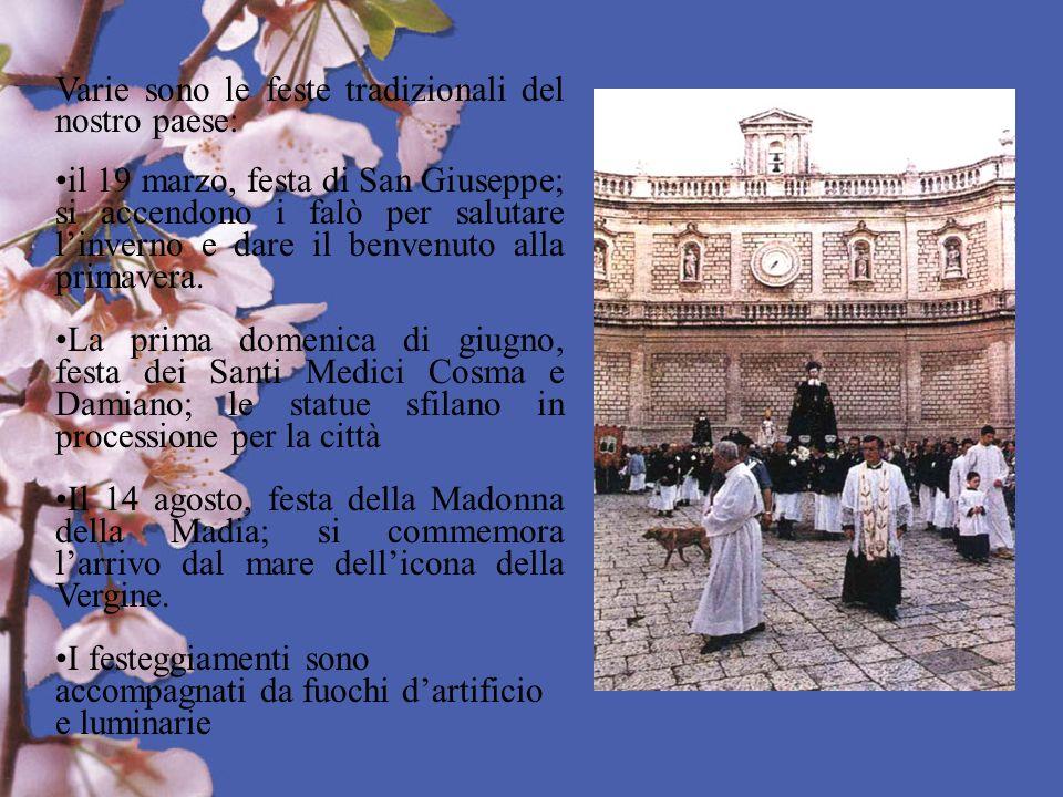 Varie sono le feste tradizionali del nostro paese: il 19 marzo, festa di San Giuseppe; si accendono i falò per salutare linverno e dare il benvenuto a