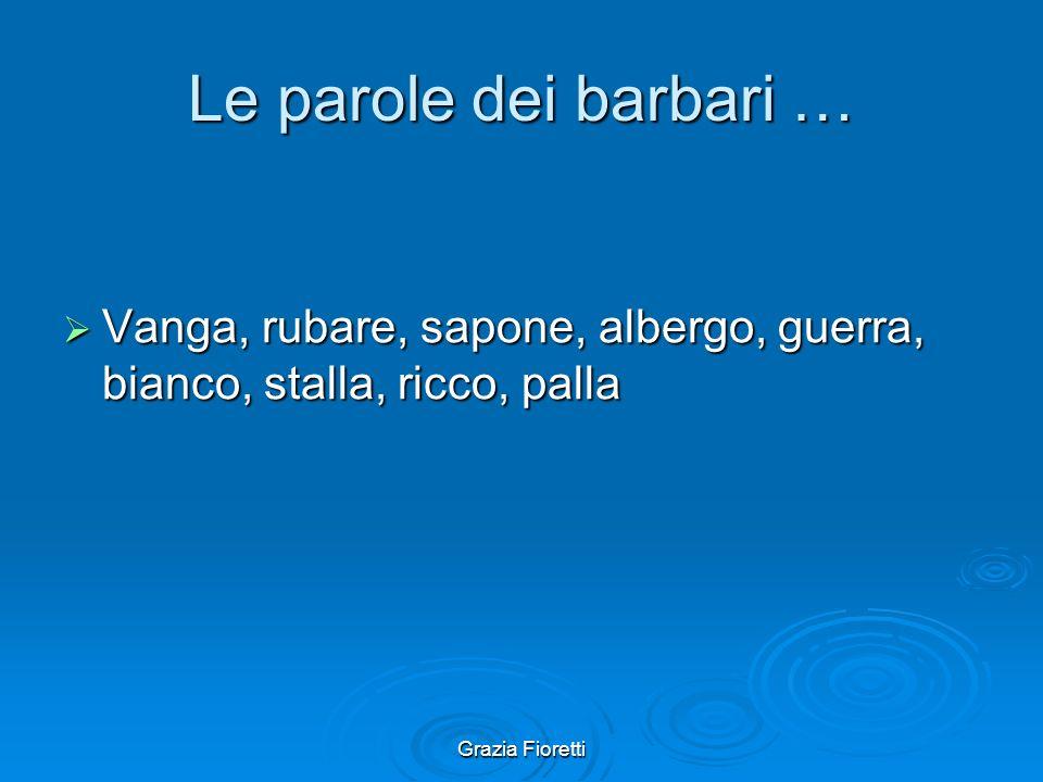 Grazia Fioretti E dopo la caduta dellimpero romano? Si sviluppano lentamente le lingue nazionali attuali. Si sviluppano lentamente le lingue nazionali