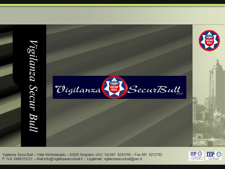 Vigilanza Secur Bull Vigilanza Secur Bull – Viale Michelangelo – 83200 Sirignano (AV) Tel.081 8243760 – Fax 081 8212792 P.
