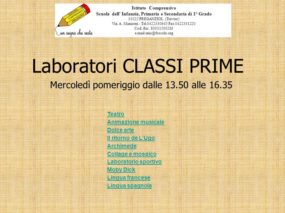 Laboratori CLASSI PRIME Mercoledì pomeriggio dalle 13.50 alle 16.35 Istituto Comprensivo Scuola dell Infanzia, Primaria e Secondaria di 1° Grado 31022
