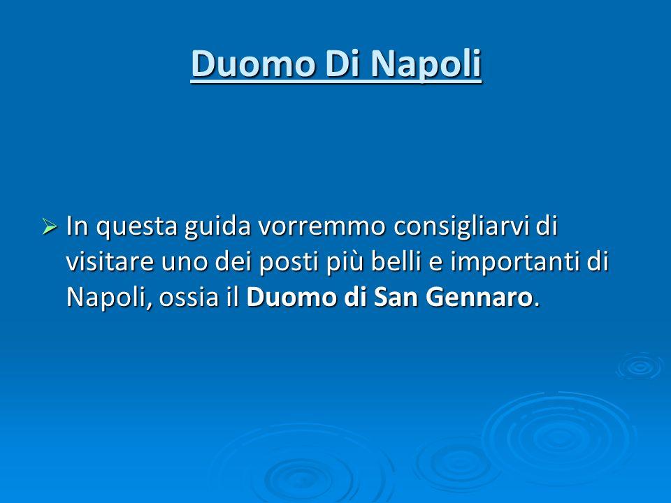 Duomo Di Napoli In questa guida vorremmo consigliarvi di visitare uno dei posti più belli e importanti di Napoli, ossia il Duomo di San Gennaro. In qu