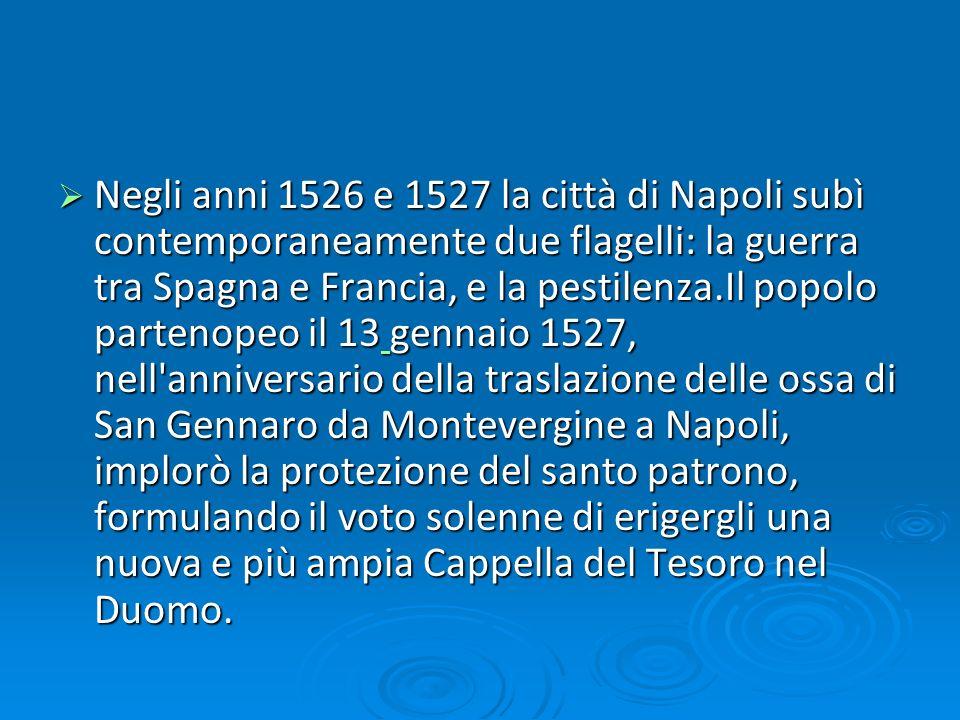 Negli anni 1526 e 1527 la città di Napoli subì contemporaneamente due flagelli: la guerra tra Spagna e Francia, e la pestilenza.Il popolo partenopeo i