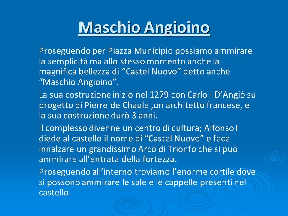 Maschio Angioino Proseguendo per Piazza Municipio possiamo ammirare la semplicità ma allo stesso momento anche la magnifica bellezza di Castel Nuovo d