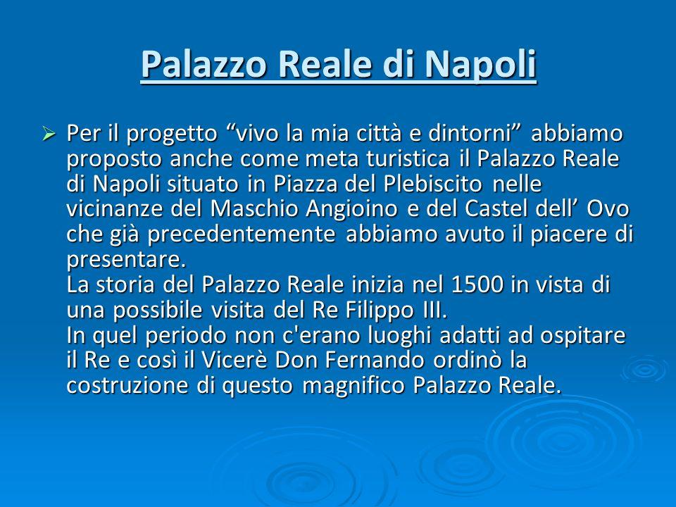 Palazzo Reale di Napoli Per il progetto vivo la mia città e dintorni abbiamo proposto anche come meta turistica il Palazzo Reale di Napoli situato in