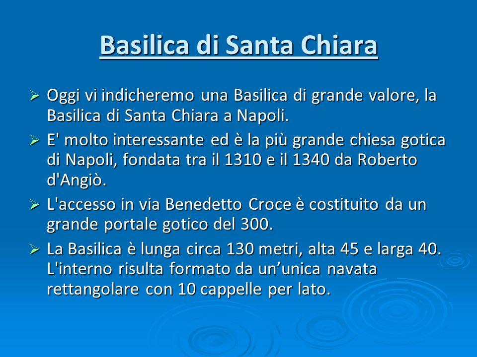 Basilica di Santa Chiara Oggi vi indicheremo una Basilica di grande valore, la Basilica di Santa Chiara a Napoli. Oggi vi indicheremo una Basilica di