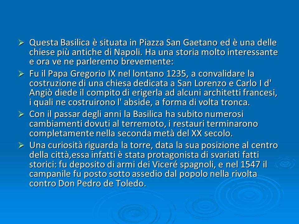 Questa Basilica è situata in Piazza San Gaetano ed è una delle chiese più antiche di Napoli. Ha una storia molto interessante e ora ve ne parleremo br