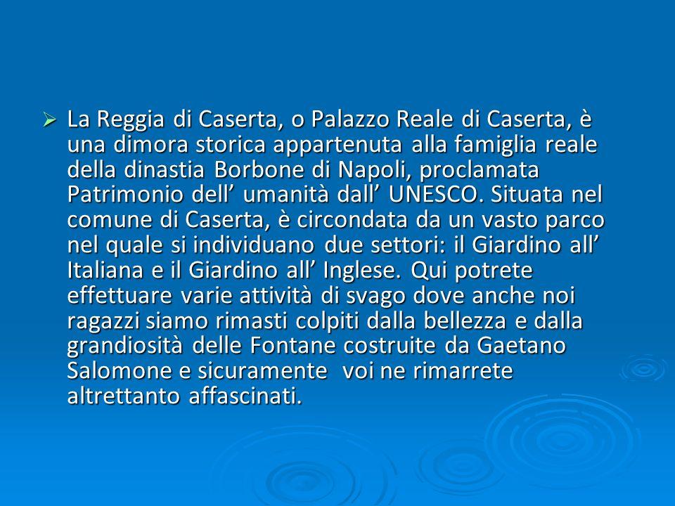 La Reggia di Caserta, o Palazzo Reale di Caserta, è una dimora storica appartenuta alla famiglia reale della dinastia Borbone di Napoli, proclamata Pa