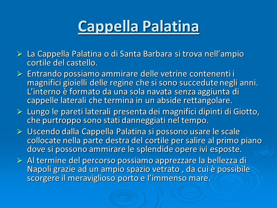 Cappella Palatina La Cappella Palatina o di Santa Barbara si trova nellampio cortile del castello. La Cappella Palatina o di Santa Barbara si trova ne