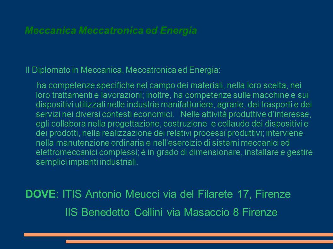 Meccanica Meccatronica ed Energia Il Diplomato in Meccanica, Meccatronica ed Energia: ha competenze specifiche nel campo dei materiali, nella loro sce
