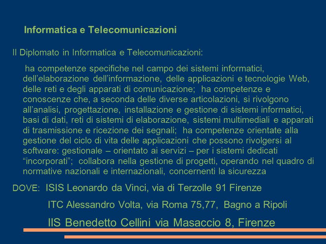 Informatica e Telecomunicazioni Il Diplomato in Informatica e Telecomunicazioni: ha competenze specifiche nel campo dei sistemi informatici, dellelabo