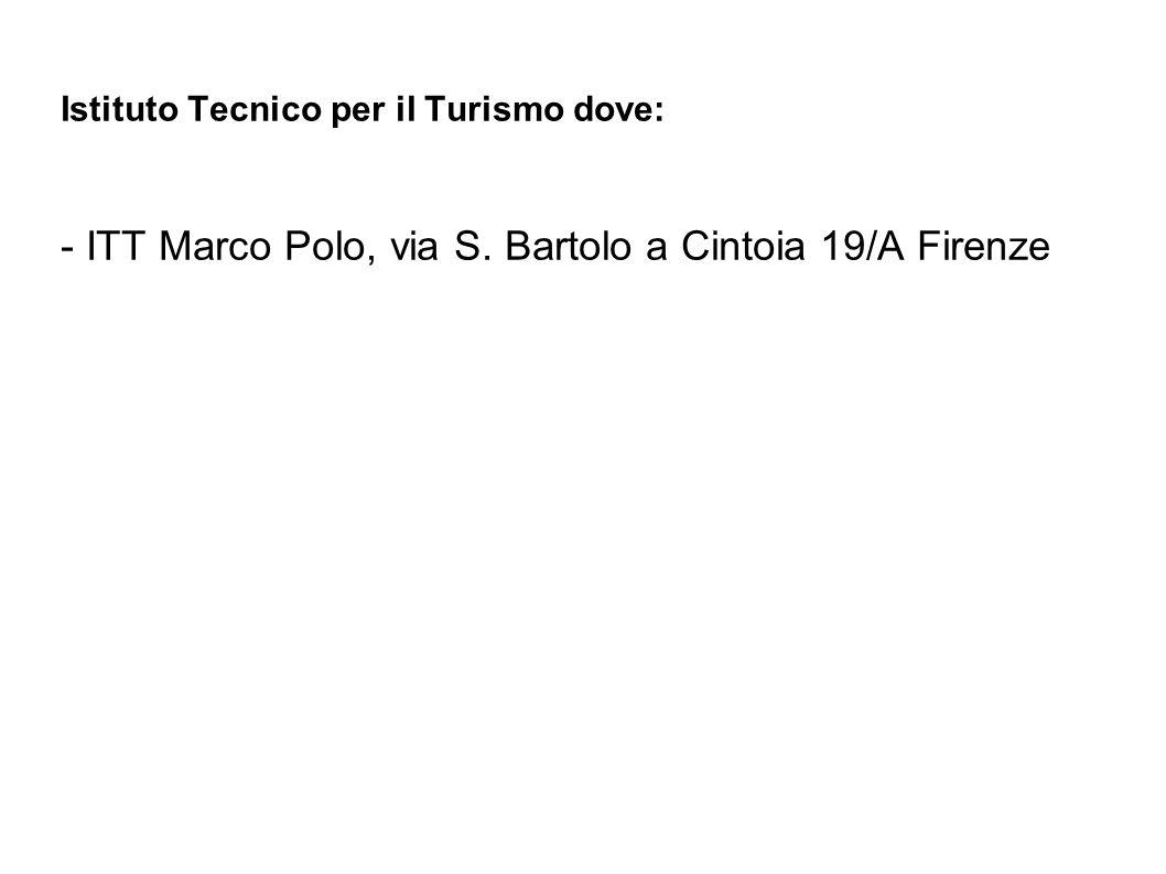 Istituto Tecnico per il Turismo dove: - ITT Marco Polo, via S. Bartolo a Cintoia 19/A Firenze