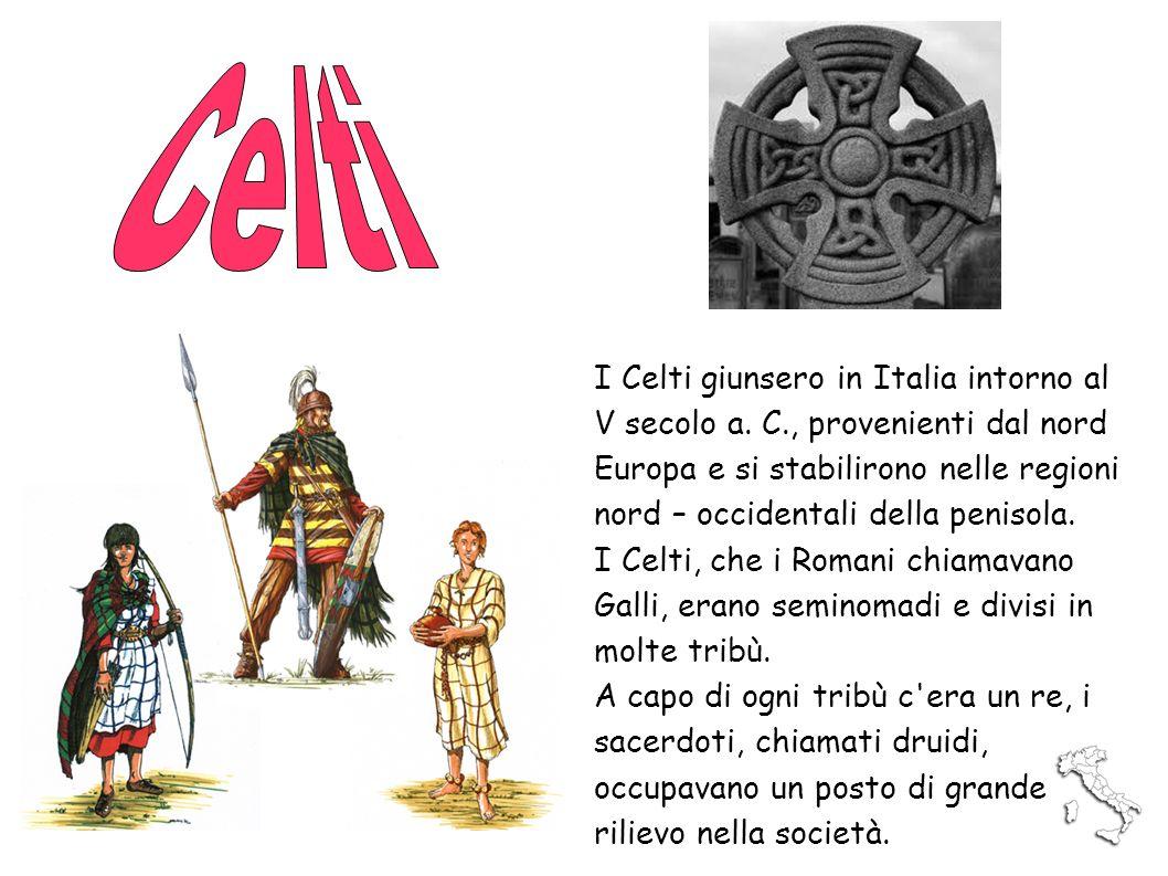 I Celti giunsero in Italia intorno al V secolo a. C., provenienti dal nord Europa e si stabilirono nelle regioni nord – occidentali della penisola. I