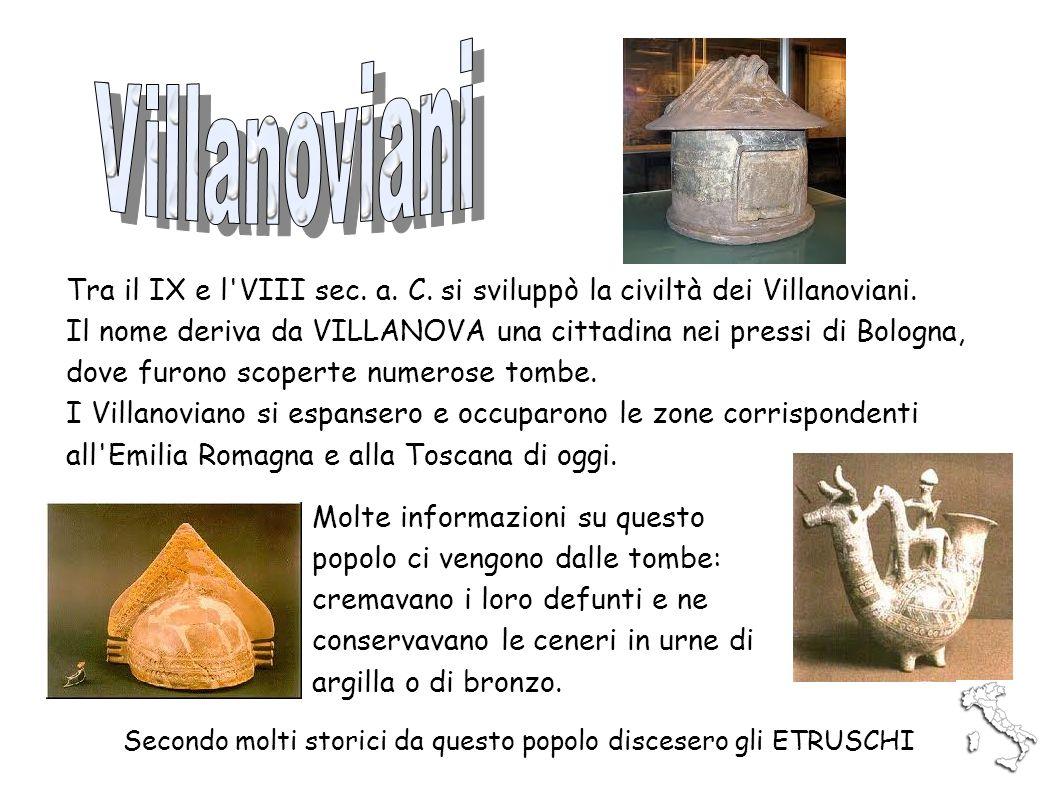 Tra il IX e l'VIII sec. a. C. si sviluppò la civiltà dei Villanoviani. Il nome deriva da VILLANOVA una cittadina nei pressi di Bologna, dove furono sc
