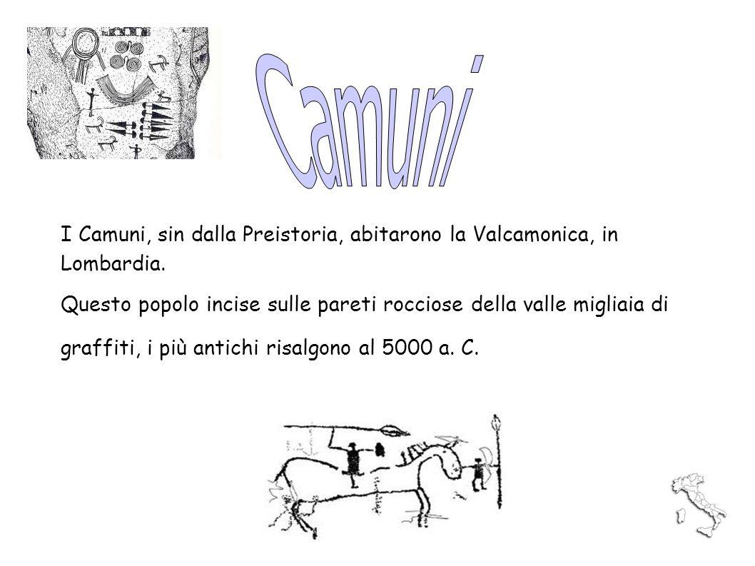 I Camuni, sin dalla Preistoria, abitarono la Valcamonica, in Lombardia. Questo popolo incise sulle pareti rocciose della valle migliaia di graffiti, i
