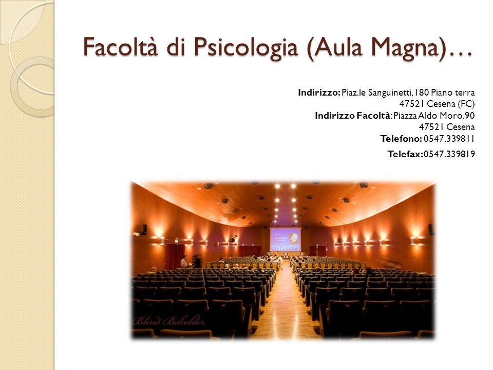 Facoltà di Psicologia (Aula Magna)… Indirizzo: Piaz.le Sanguinetti, 180 Piano terra 47521 Cesena (FC) Indirizzo Facoltà: Piazza Aldo Moro, 90 47521 Cesena Telefono: 0547.339811 Telefax: 0547.339819