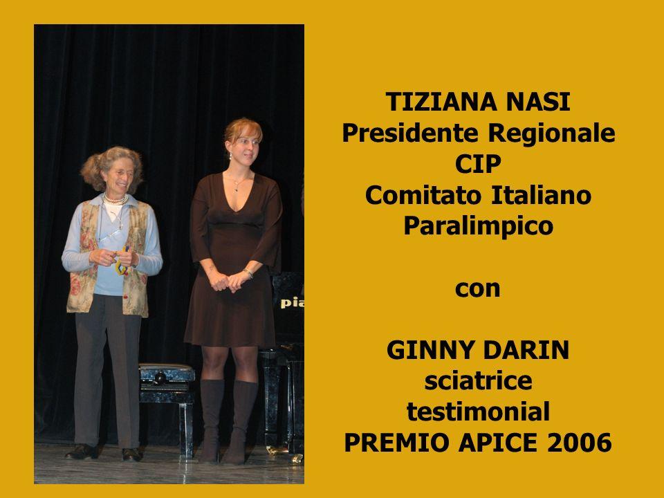 TIZIANA NASI Presidente Regionale CIP Comitato Italiano Paralimpico con GINNY DARIN sciatrice testimonial PREMIO APICE 2006