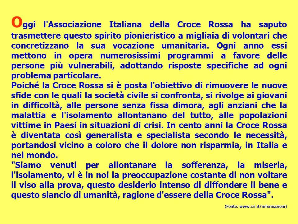 O ggi l'Associazione Italiana della Croce Rossa ha saputo trasmettere questo spirito pionieristico a migliaia di volontari che concretizzano la sua vo